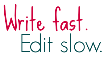 write fast, edit slow